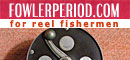 FowlerPeriod.com: The Period Collection. Antique Reels, Rods, Flies and more for the Reel Fisherman